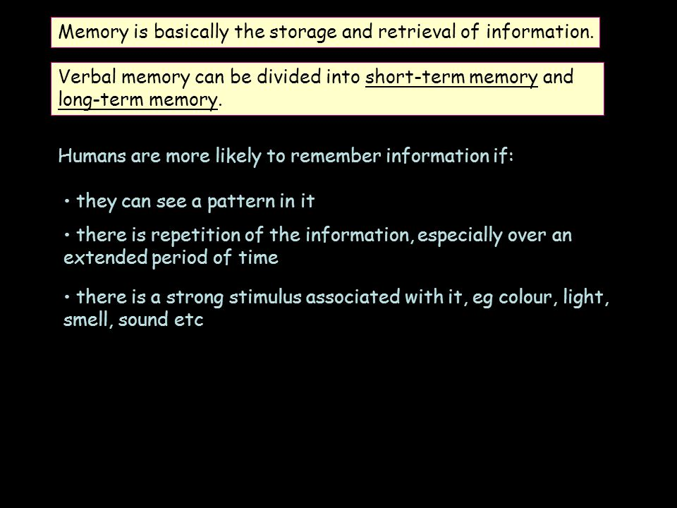 Memory is basically the storage and retrieval of information.