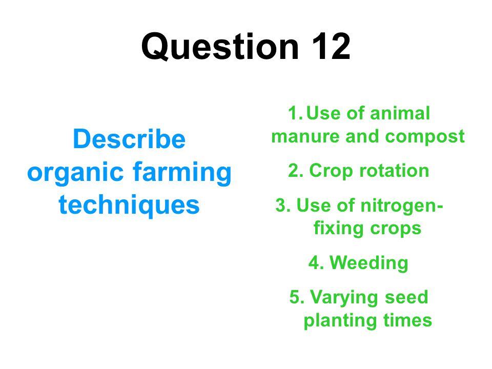 Question 12 Describe organic farming techniques