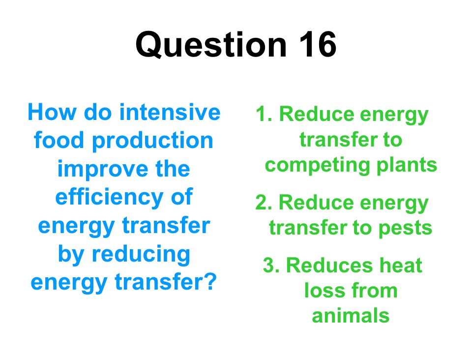 Question 16 How do intensive food production improve the efficiency of energy transfer by reducing energy transfer