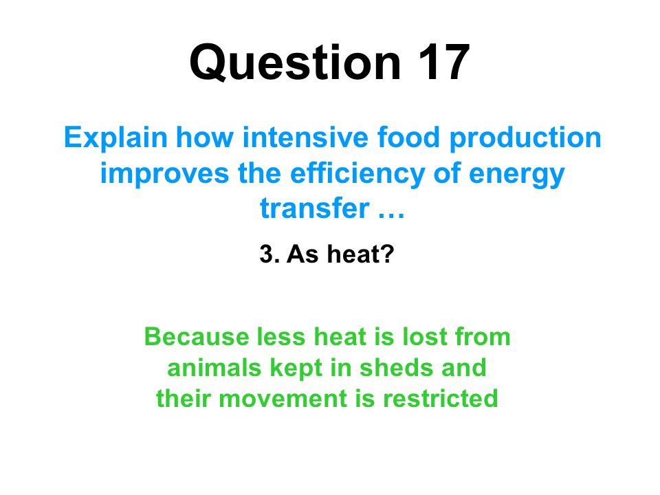 Question 17 Explain how intensive food production improves the efficiency of energy transfer … 3. As heat