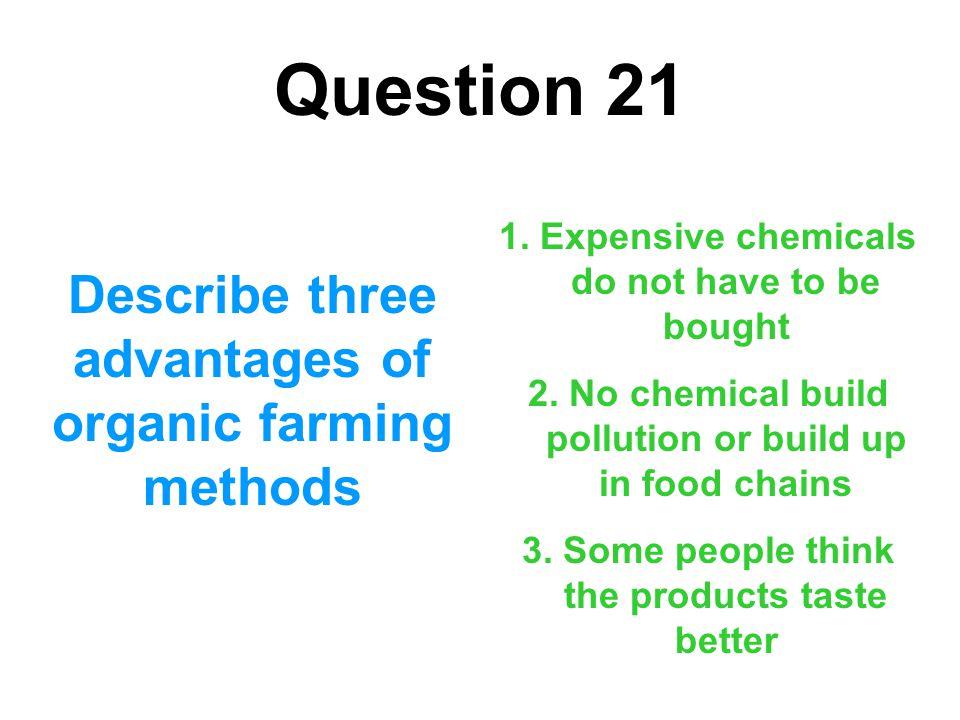 Question 21 Describe three advantages of organic farming methods