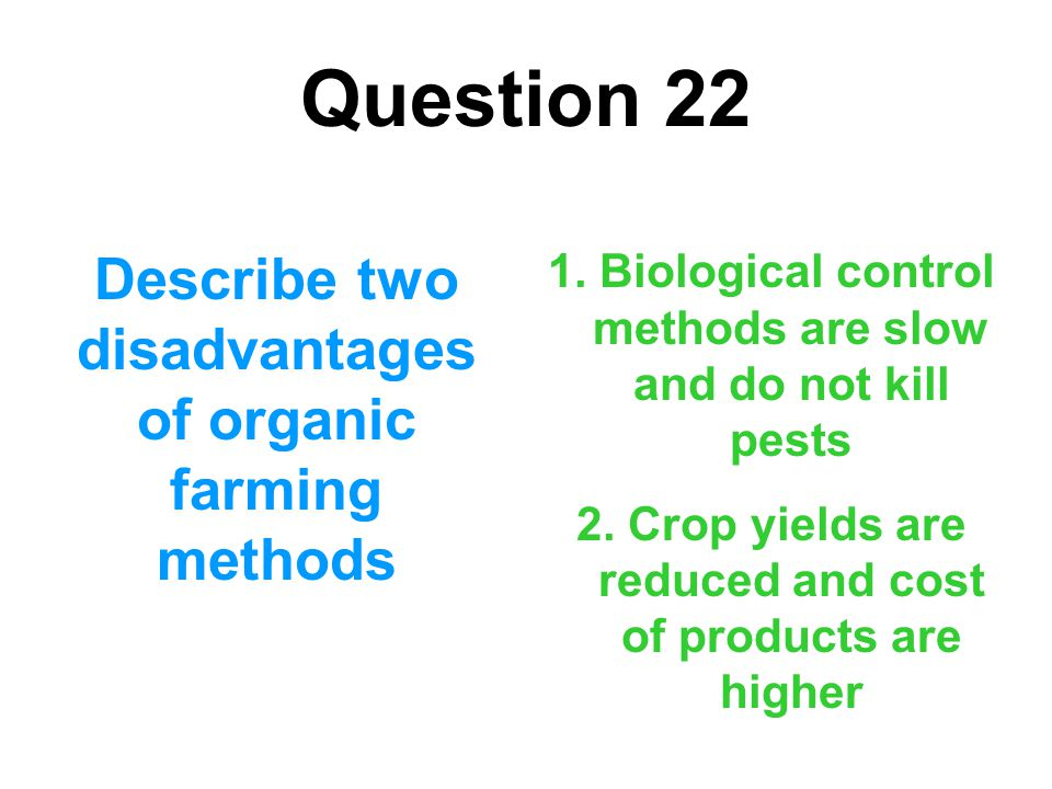 Question 22 Describe two disadvantages of organic farming methods