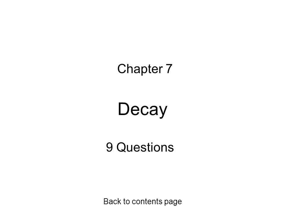 Chapter 7 Decay 9 Questions Back to contents page