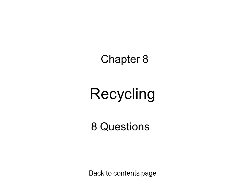 Chapter 8 Recycling 8 Questions Back to contents page