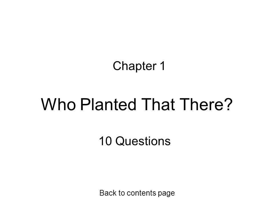Chapter 1 Who Planted That There 10 Questions Back to contents page