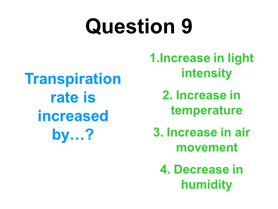Question 9 Transpiration rate is increased by…