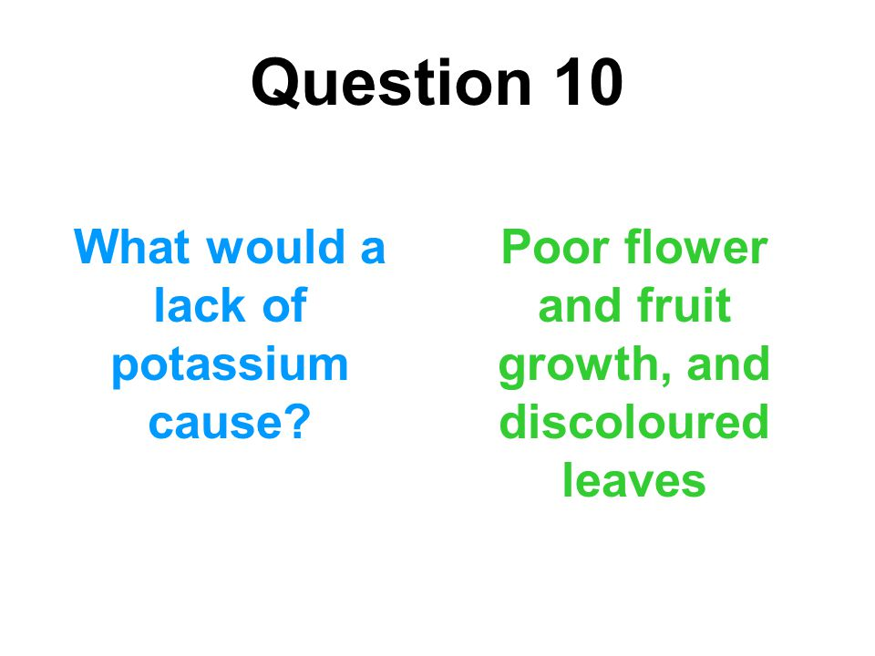 Question 10 What would a lack of potassium cause