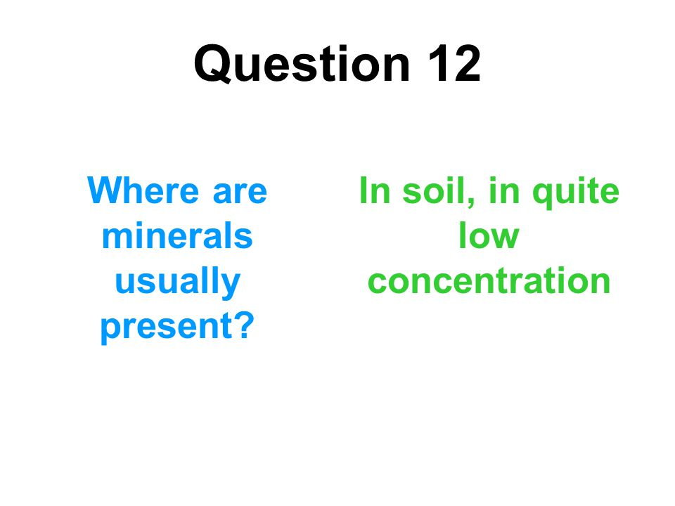 Question 12 Where are minerals usually present