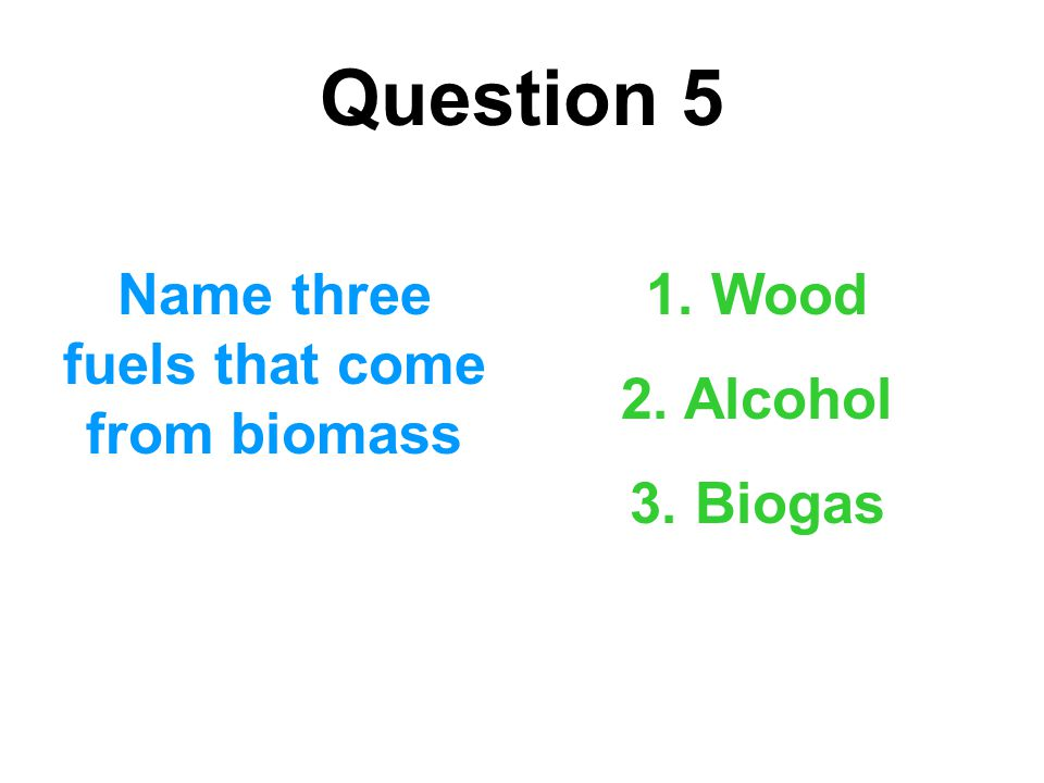 Name three fuels that come from biomass