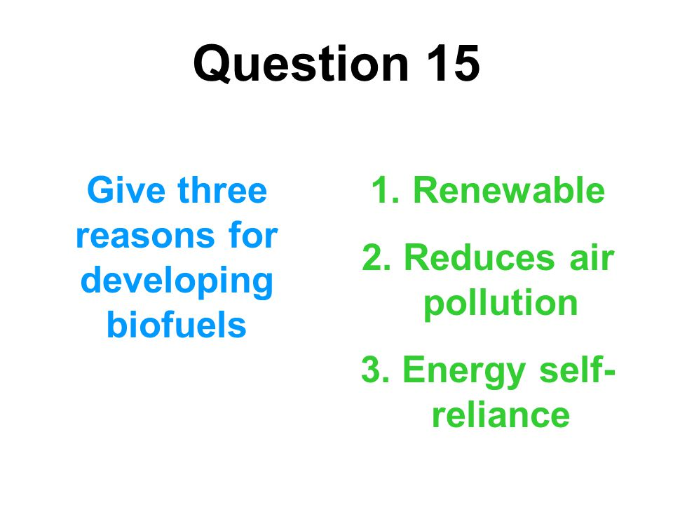 Give three reasons for developing biofuels