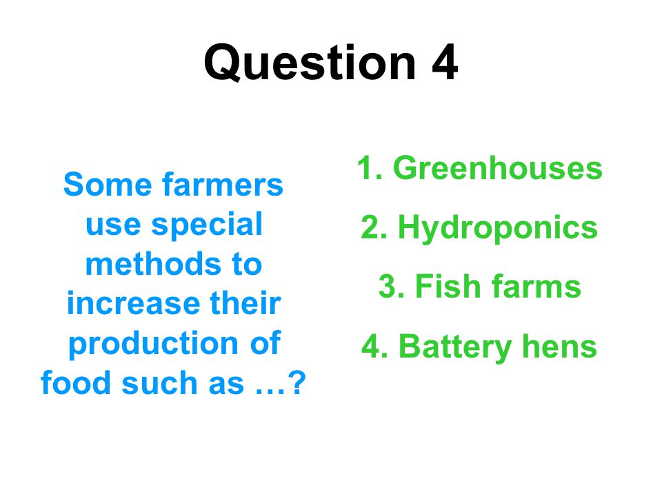 Question 4 1. Greenhouses. 2. Hydroponics. 3. Fish farms. 4. Battery hens.