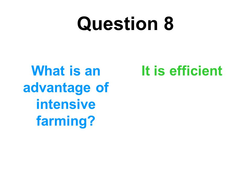 What is an advantage of intensive farming