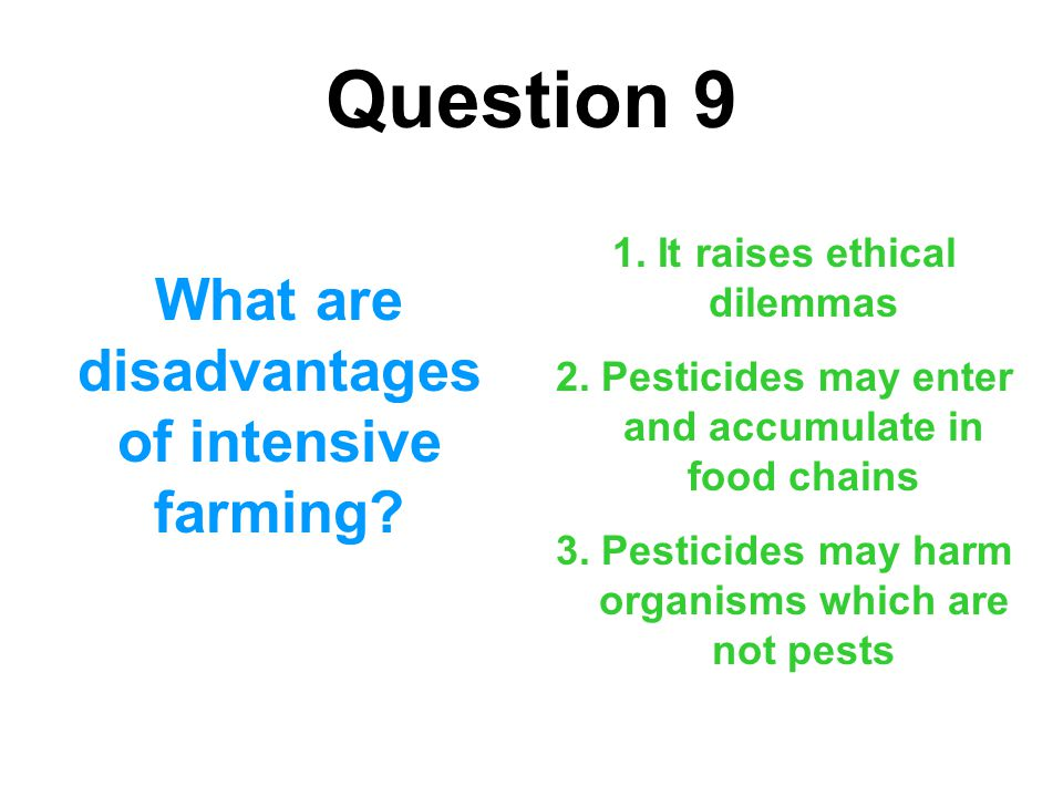 Question 9 What are disadvantages of intensive farming