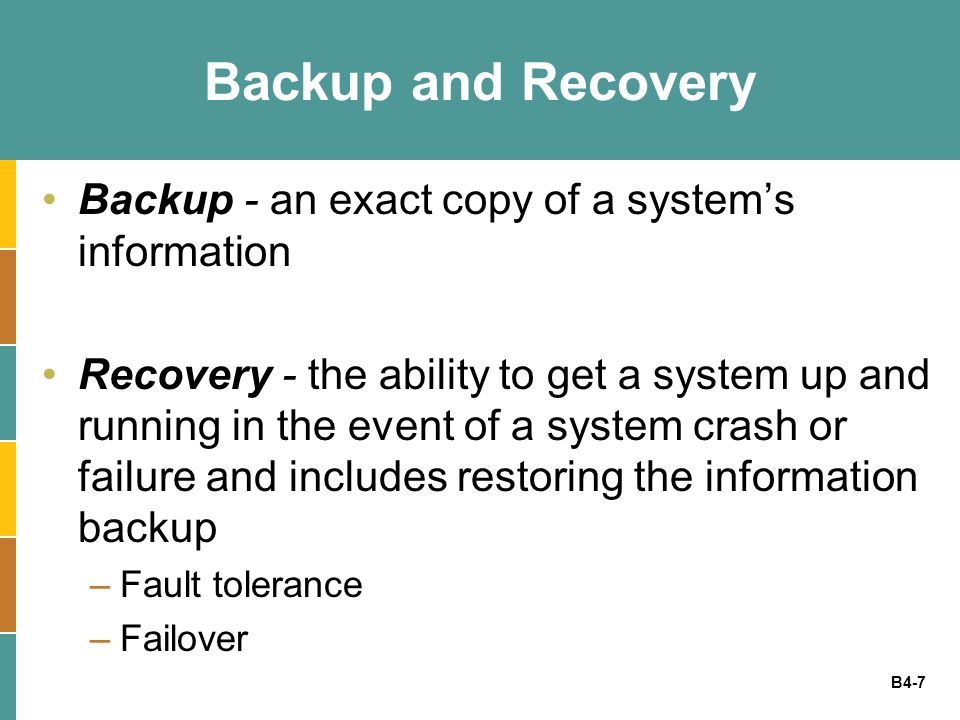 Backup and Recovery Backup - an exact copy of a system's information