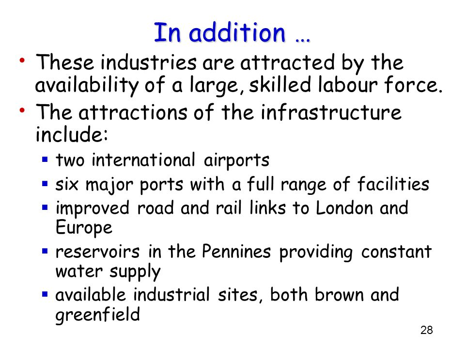 In addition … These industries are attracted by the availability of a large, skilled labour force. The attractions of the infrastructure include: