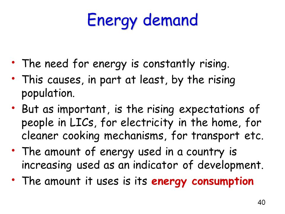 Energy demand The need for energy is constantly rising.