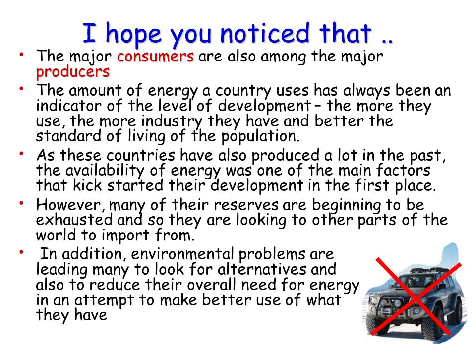 I hope you noticed that .. The major consumers are also among the major producers.