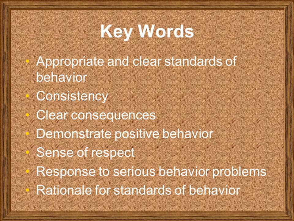 Key Words Appropriate and clear standards of behavior Consistency