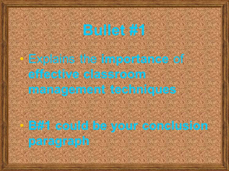 Bullet #1 Explains the importance of effective classroom management techniques.