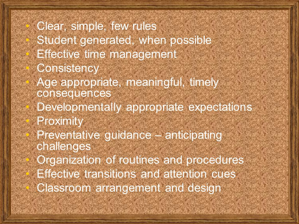 Clear, simple, few rules Student generated, when possible. Effective time management. Consistency.
