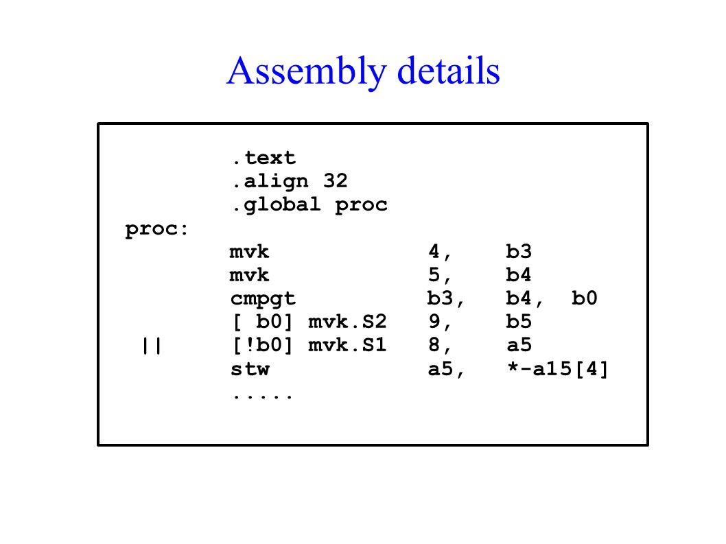 Assembly details .text .align 32 .global proc proc: mvk 4, b3