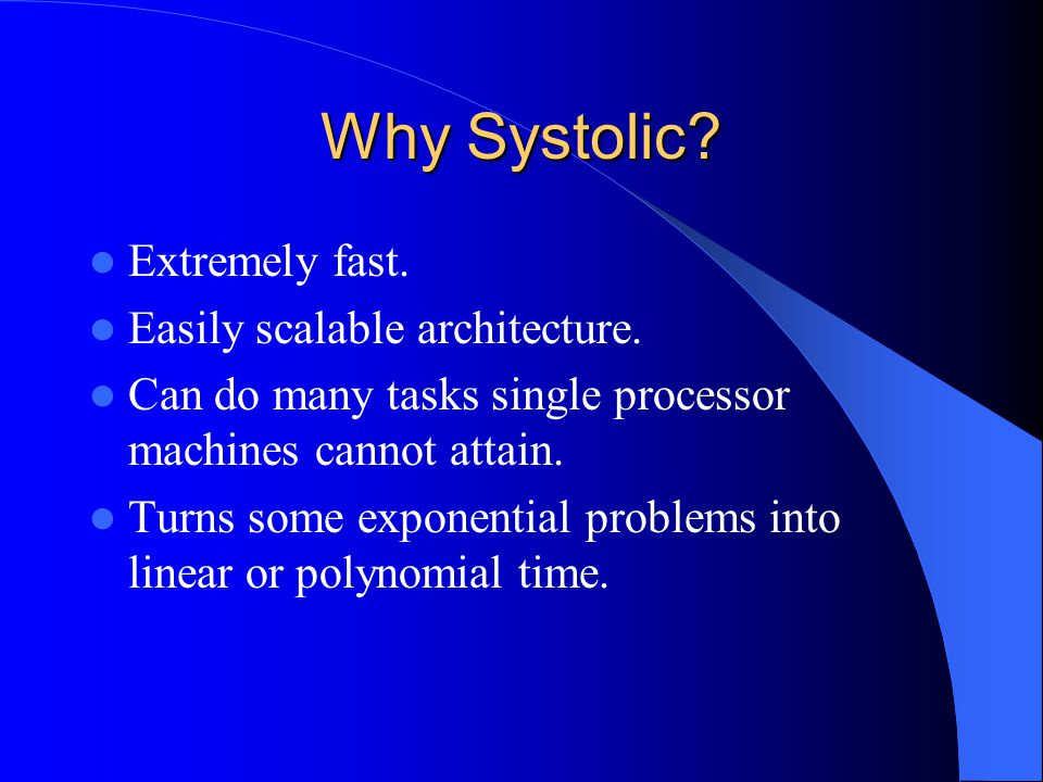 Why Systolic Extremely fast. Easily scalable architecture.