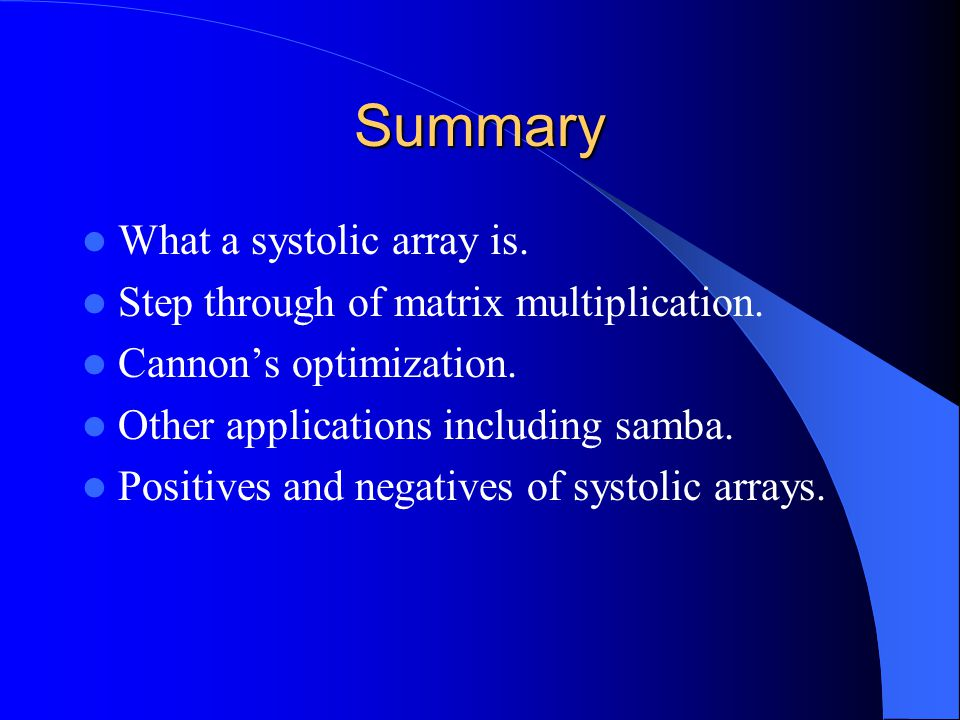 Summary What a systolic array is.