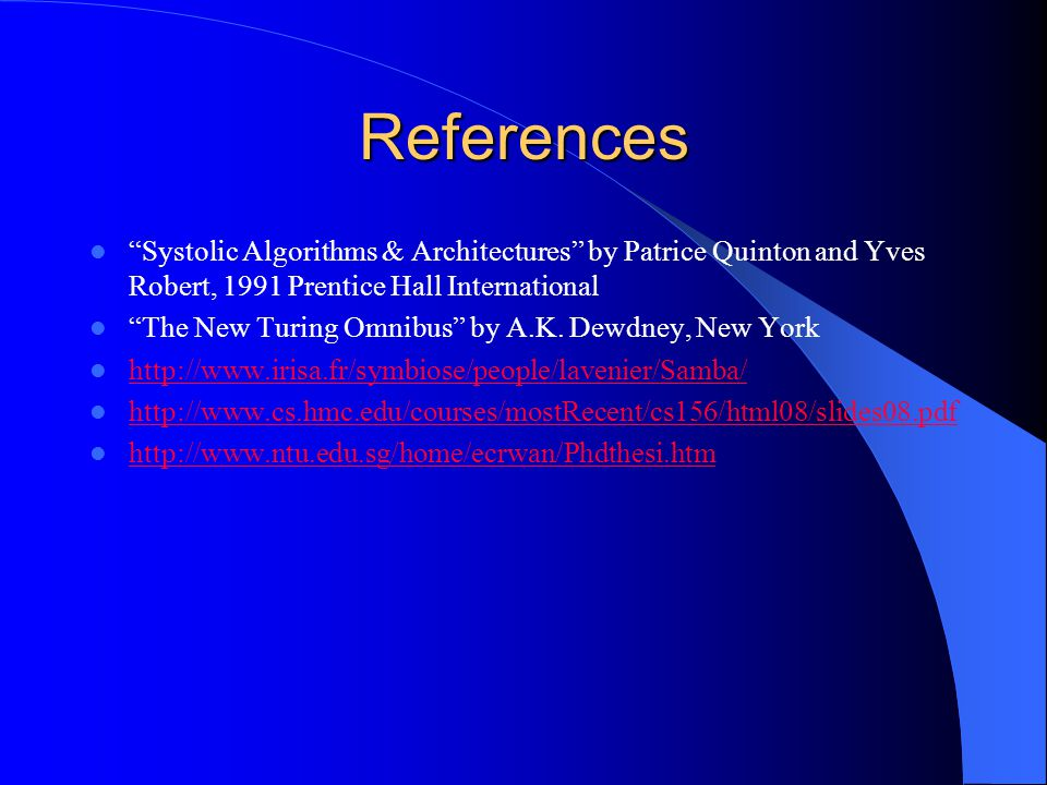 References Systolic Algorithms & Architectures by Patrice Quinton and Yves Robert, 1991 Prentice Hall International.