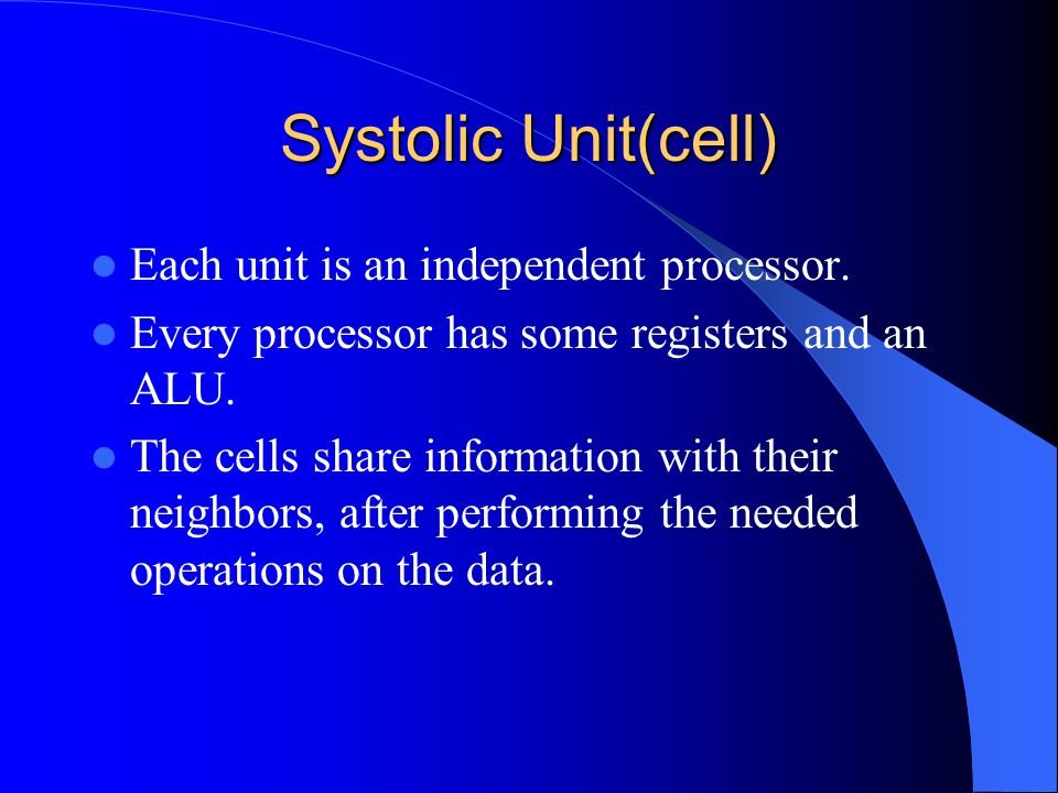 Systolic Unit(cell) Each unit is an independent processor.