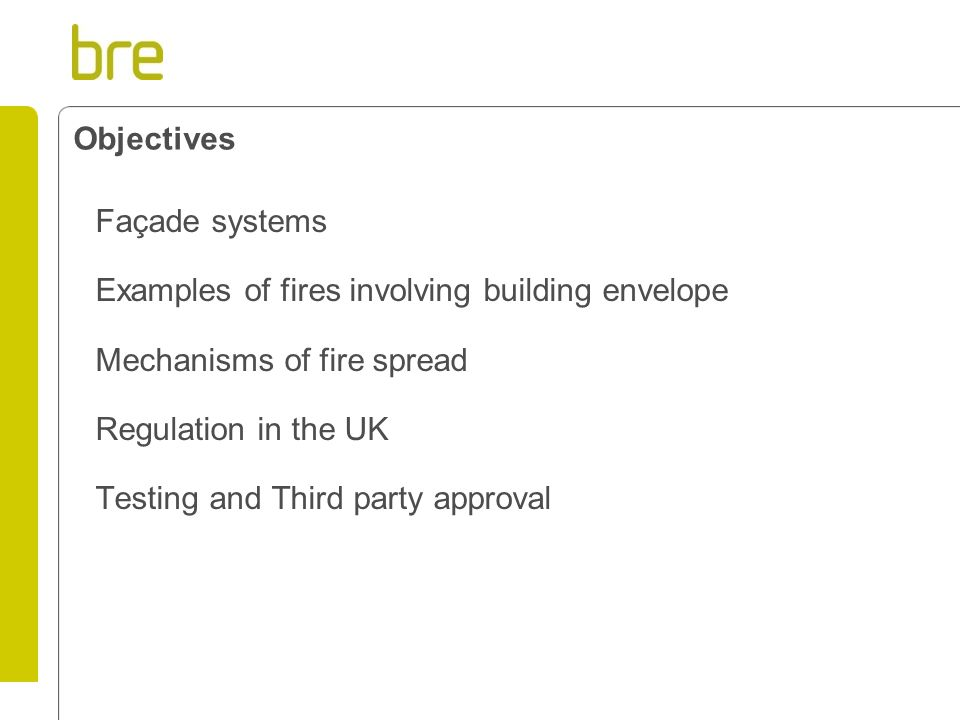 Objectives Façade systems. Examples of fires involving building envelope. Mechanisms of fire spread.