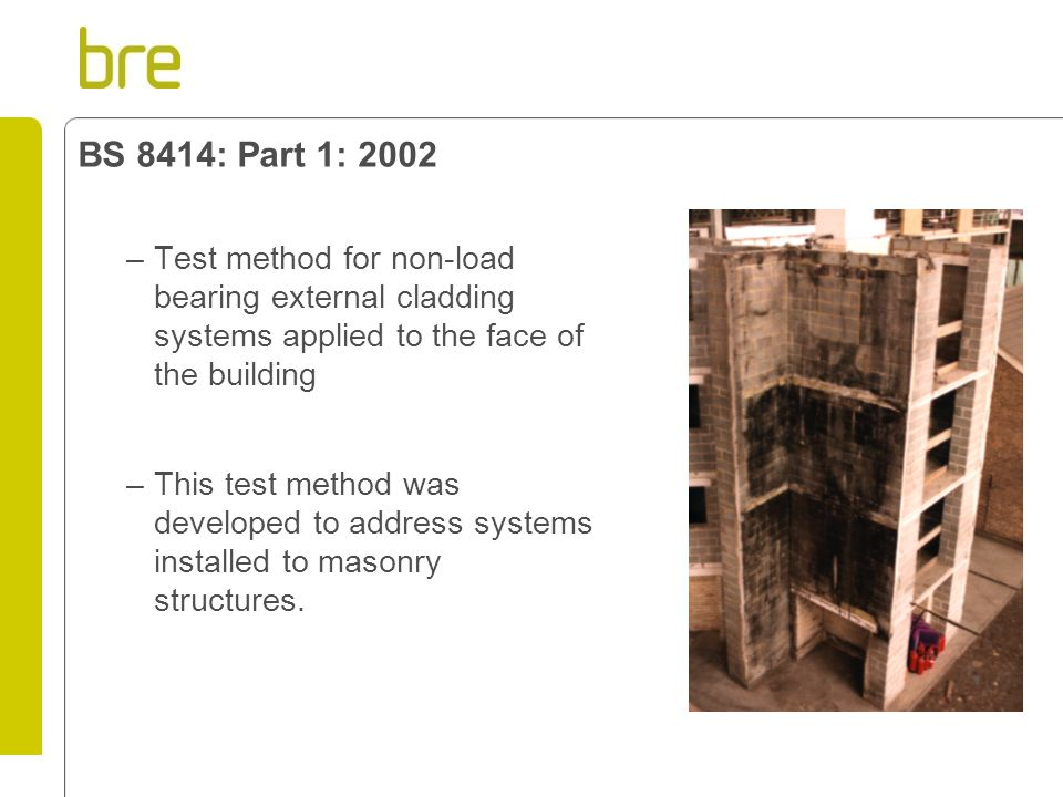BS 8414: Part 1: 2002 Test method for non-load bearing external cladding systems applied to the face of the building.