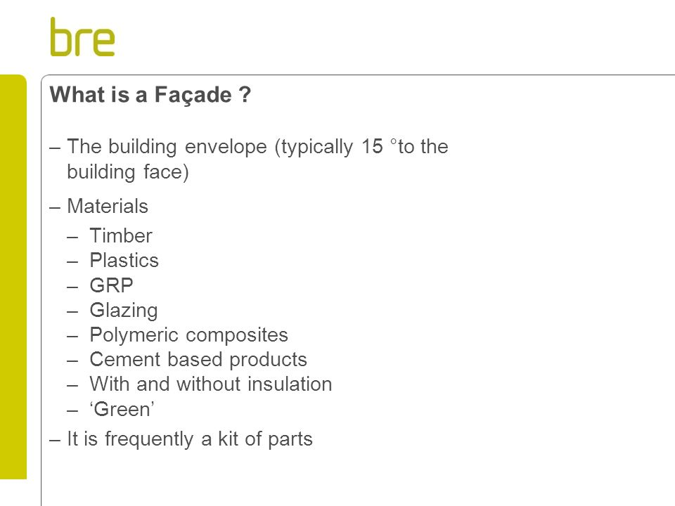 What is a Façade The building envelope (typically 15 °to the building face) Materials. Timber. Plastics.