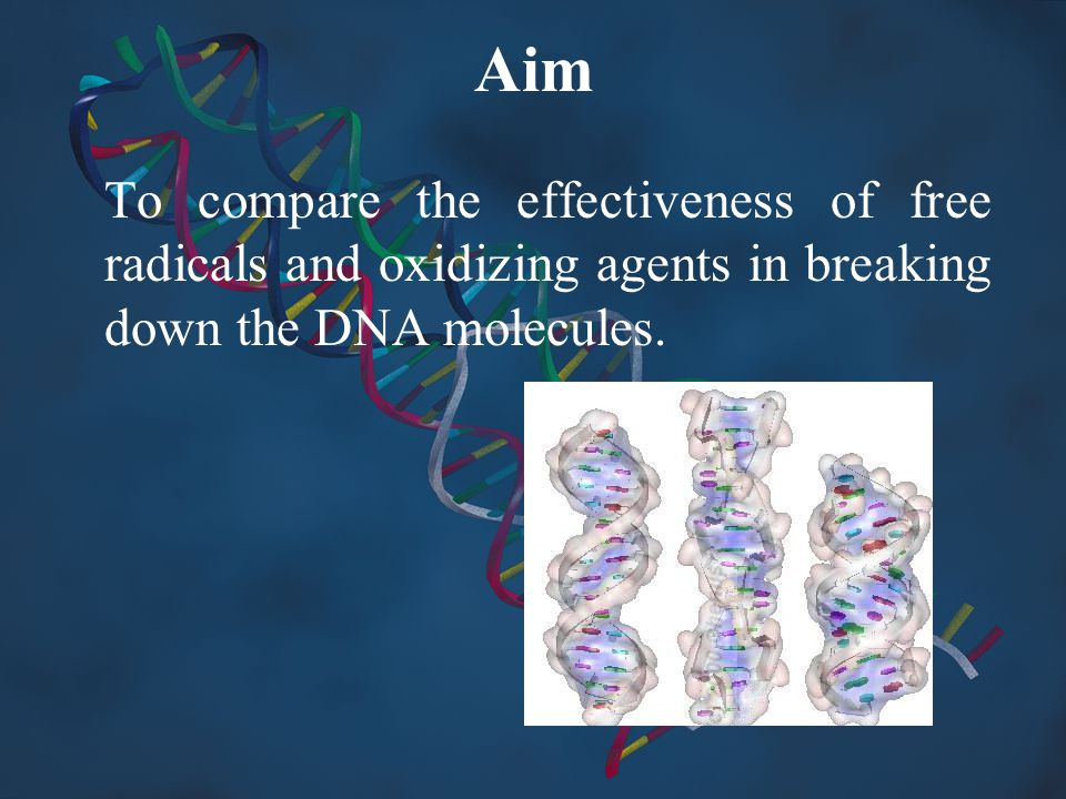 Aim To compare the effectiveness of free radicals and oxidizing agents in breaking down the DNA molecules.