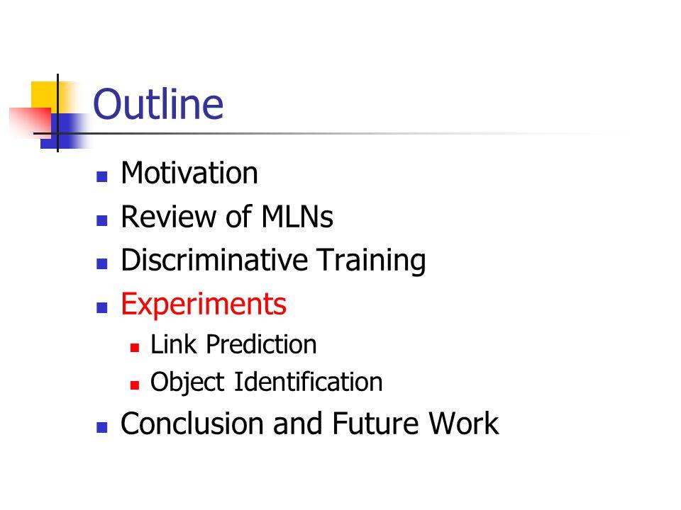 Outline Motivation Review of MLNs Discriminative Training Experiments