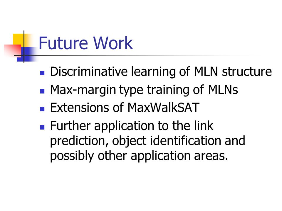 Future Work Discriminative learning of MLN structure
