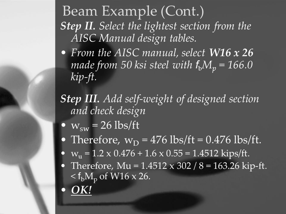 Beam Example (Cont.) Step II. Select the lightest section from the AISC Manual design tables.