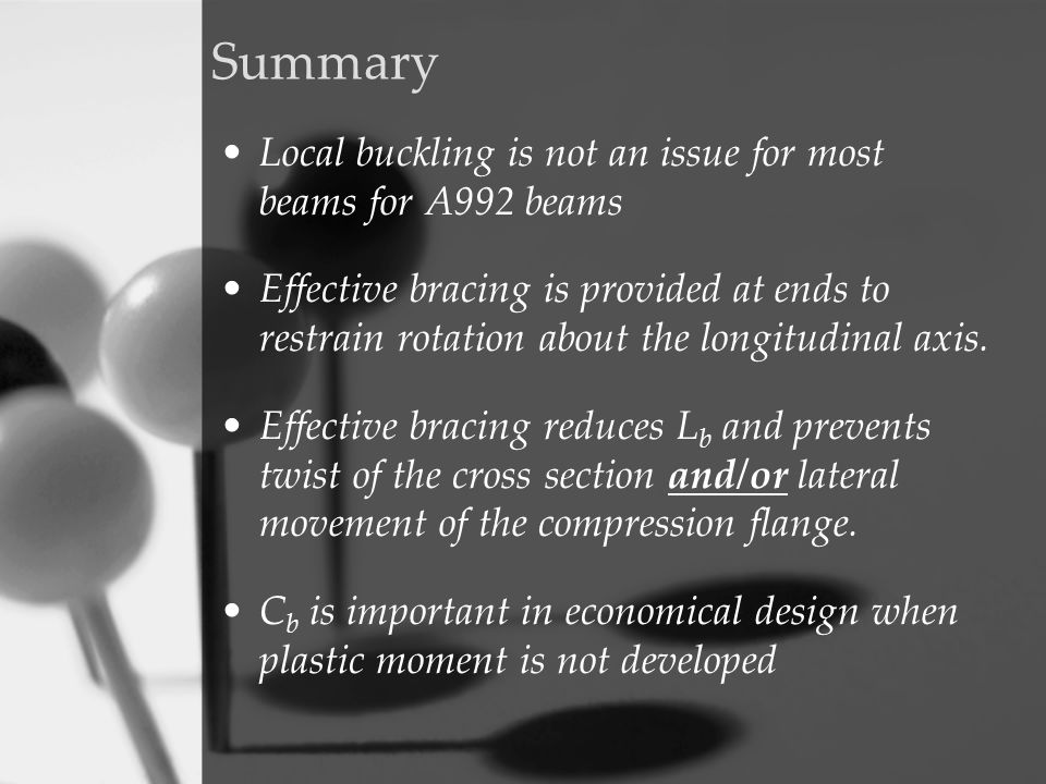 Summary Local buckling is not an issue for most beams for A992 beams