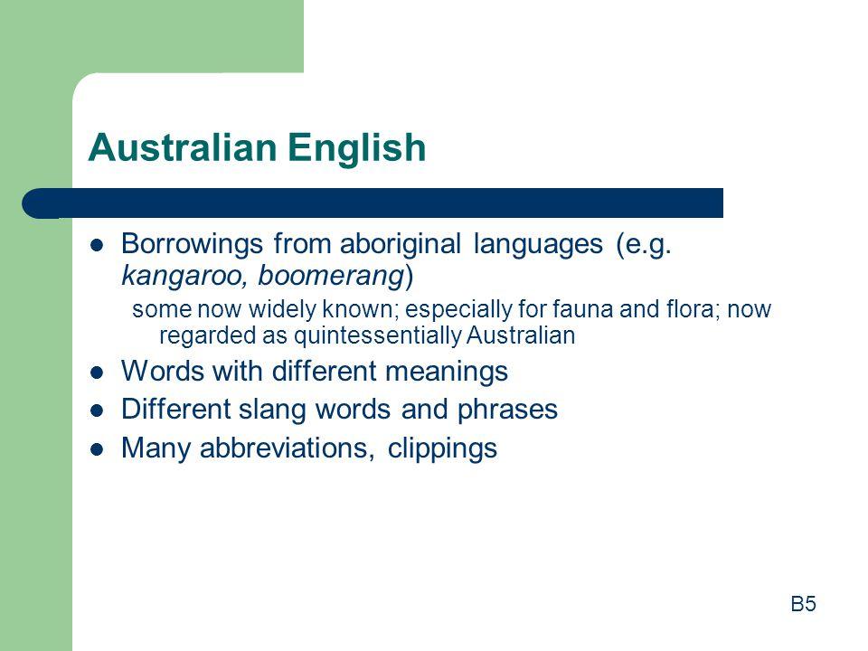 Australian English Borrowings from aboriginal languages (e.g. kangaroo, boomerang)