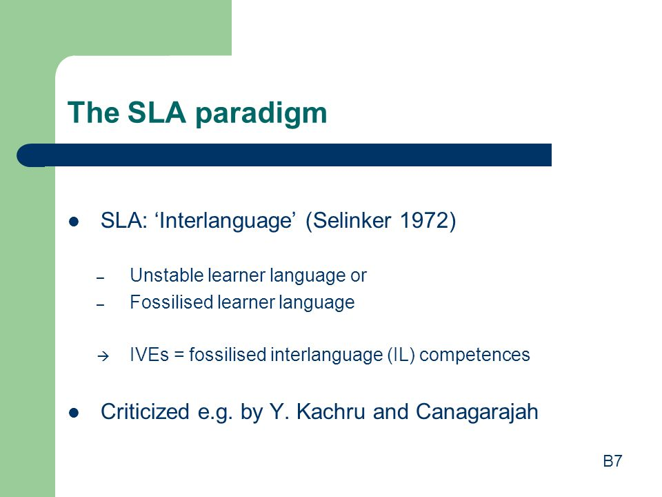 The SLA paradigm SLA: 'Interlanguage' (Selinker 1972)