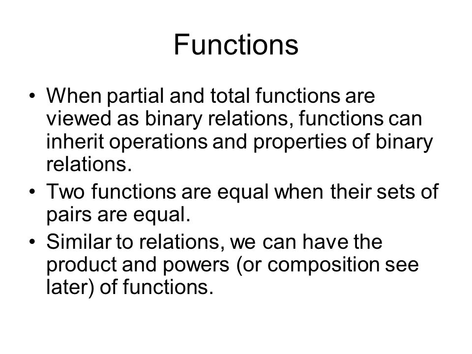Functions When partial and total functions are viewed as binary relations, functions can inherit operations and properties of binary relations.