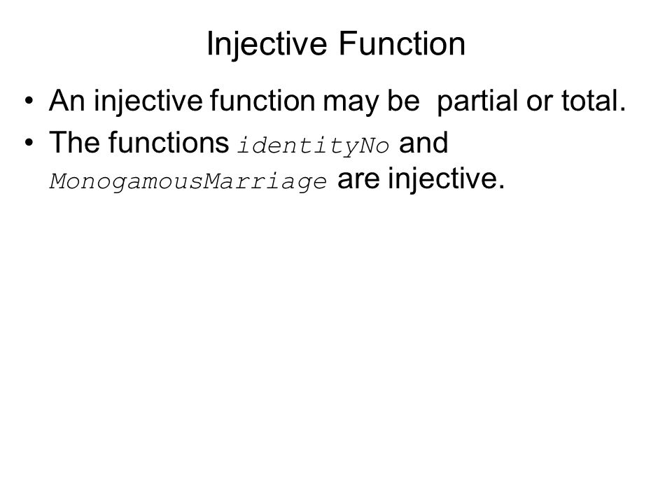 Injective Function An injective function may be partial or total.