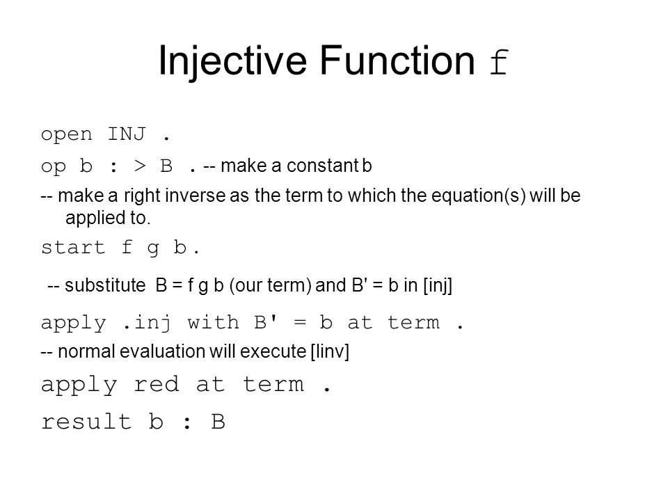 Injective Function f open INJ . op b : > B . -- make a constant b.