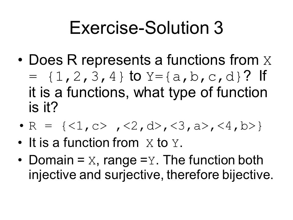 Exercise-Solution 3 Does R represents a functions from X = {1,2,3,4} to Y={a,b,c,d} If it is a functions, what type of function is it