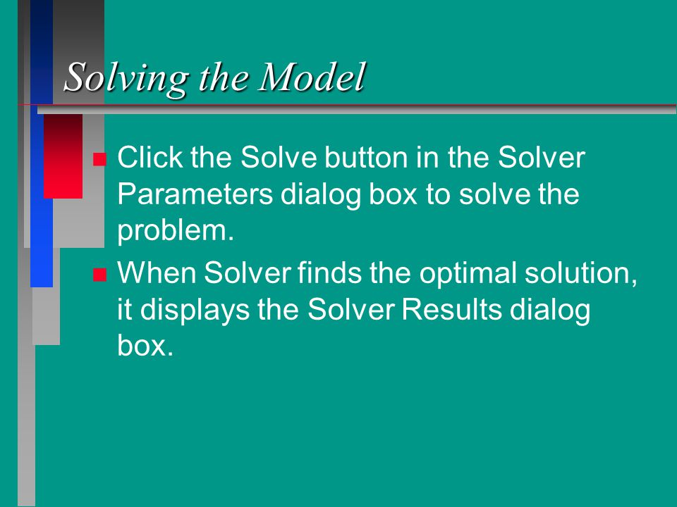 Solving the Model Click the Solve button in the Solver Parameters dialog box to solve the problem.