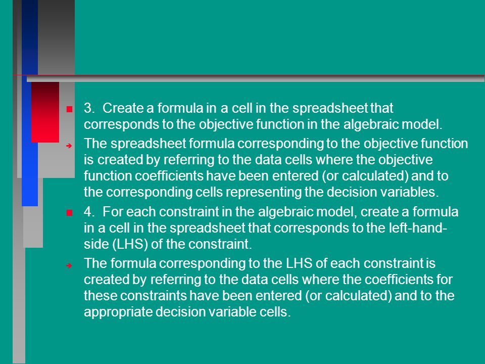 3. Create a formula in a cell in the spreadsheet that corresponds to the objective function in the algebraic model.