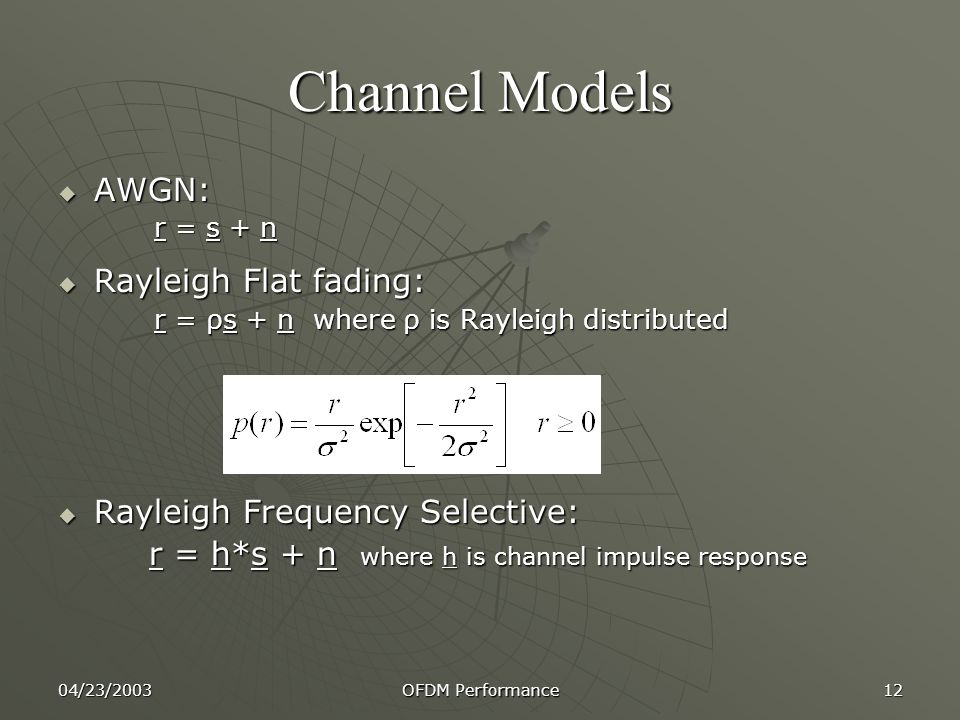 Channel Models AWGN: Rayleigh Flat fading: