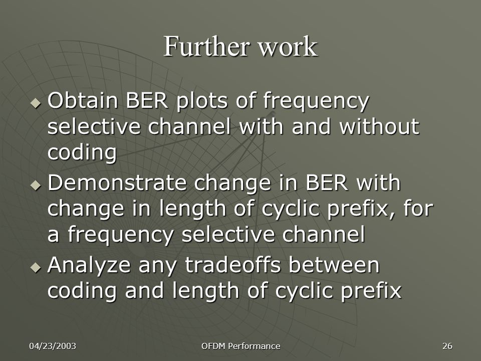 Further work Obtain BER plots of frequency selective channel with and without coding.