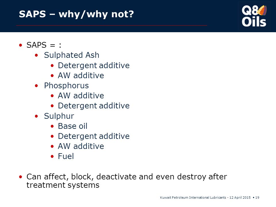 SAPS – why/why not SAPS = : Sulphated Ash Detergent additive