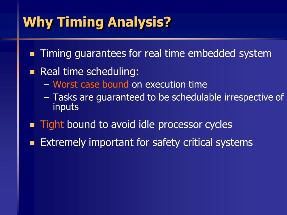 Why Timing Analysis Timing guarantees for real time embedded system