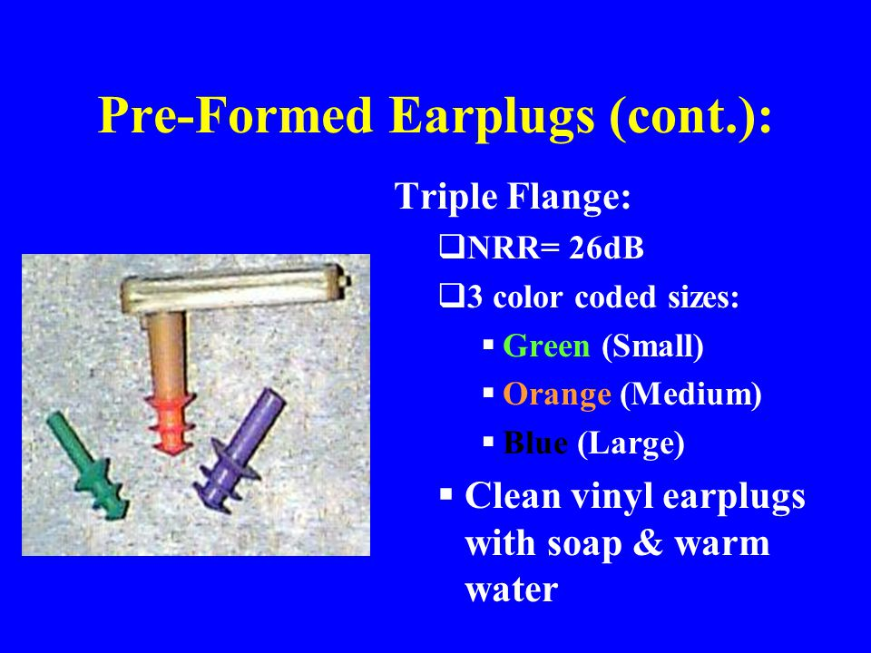 Pre-Formed Earplugs (cont.):